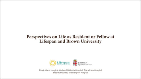 Click for video: Perspectives on life as a resident or fellow at Lifespan and Brown University